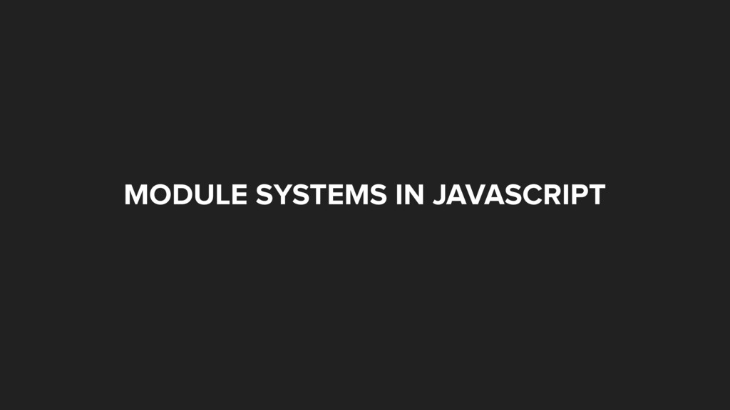 MODULE SYSTEMS IN JAVASCRIPT