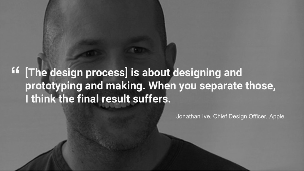[The design process] is about designing and pro...