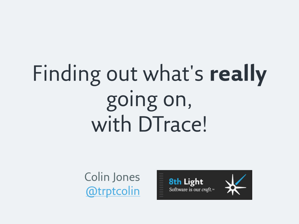 Finding out what's really going on, with DTrace...