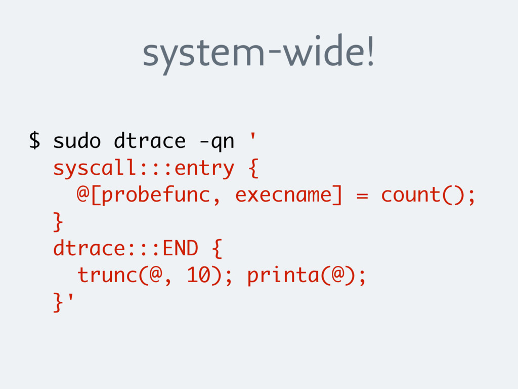 system-wide! $ sudo dtrace -qn ' syscall:::entr...