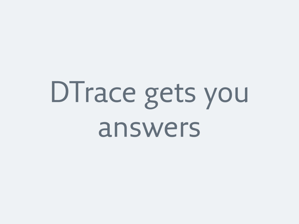 DTrace gets you answers