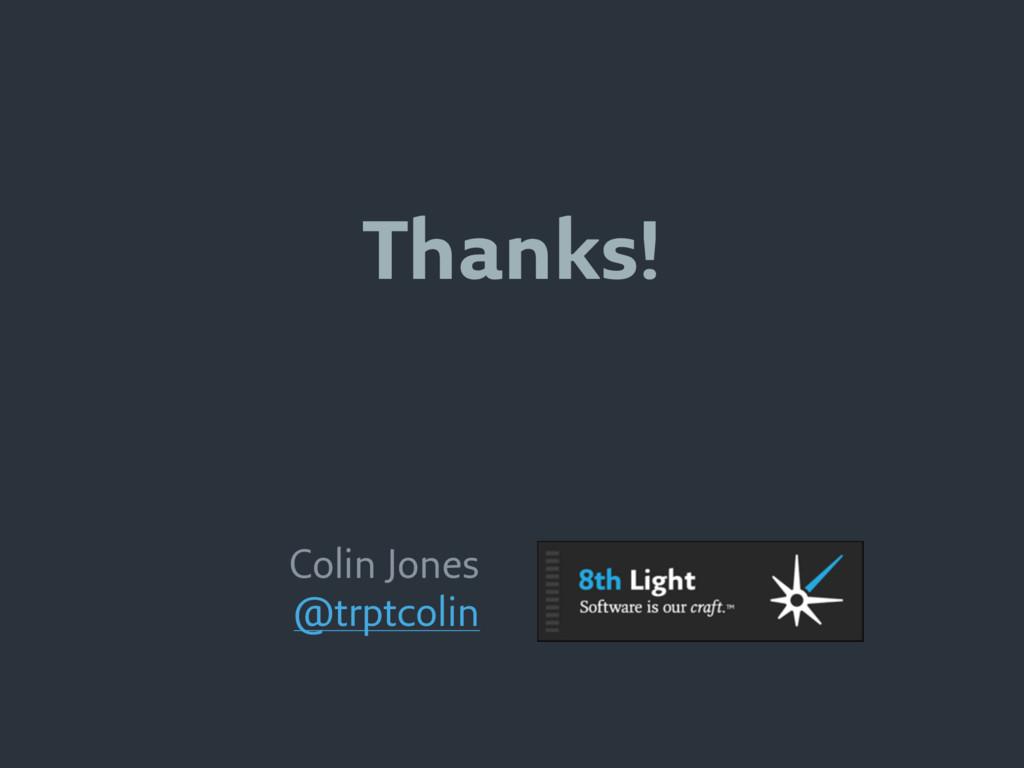Thanks! Colin Jones @trptcolin
