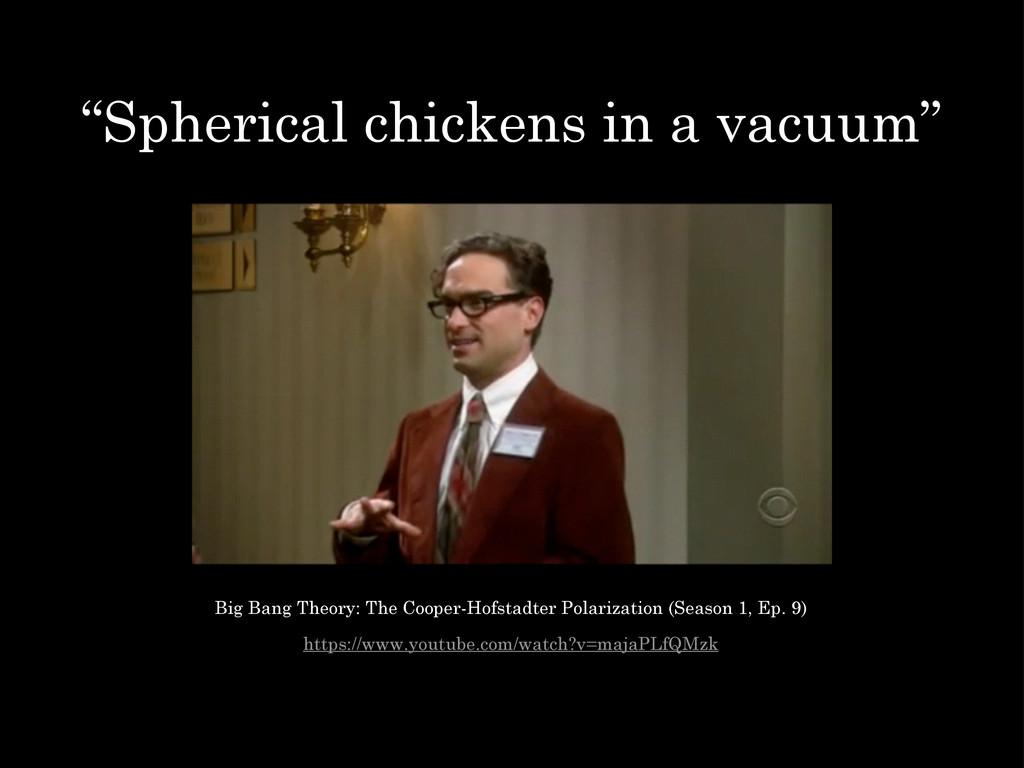 """Spherical chickens in a vacuum"" https://www.yo..."