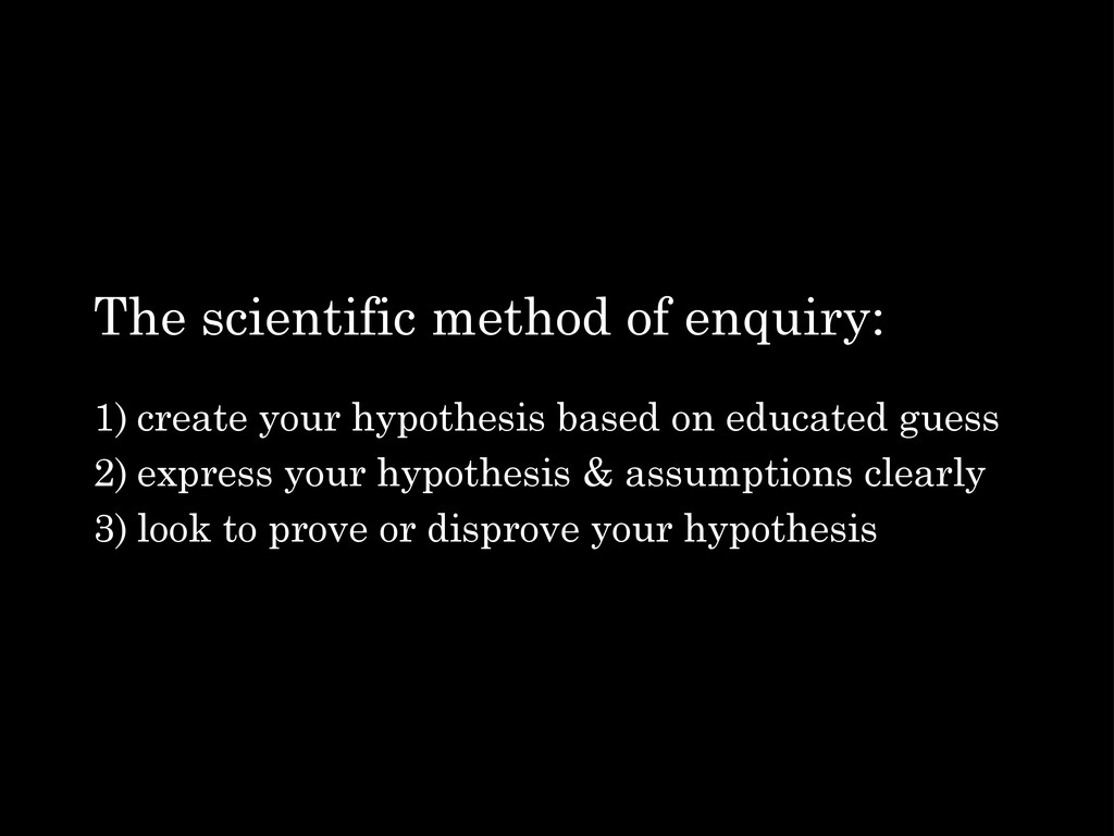 The scientific method of enquiry: 1) create you...