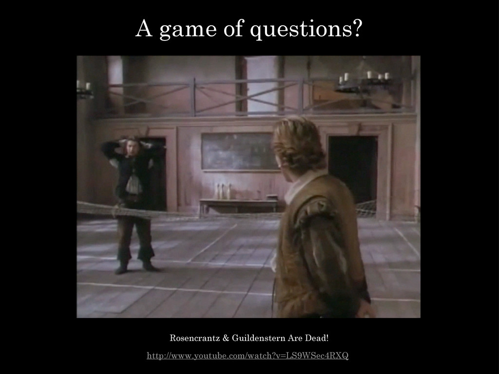 A game of questions? http://www.youtube.com/wat...