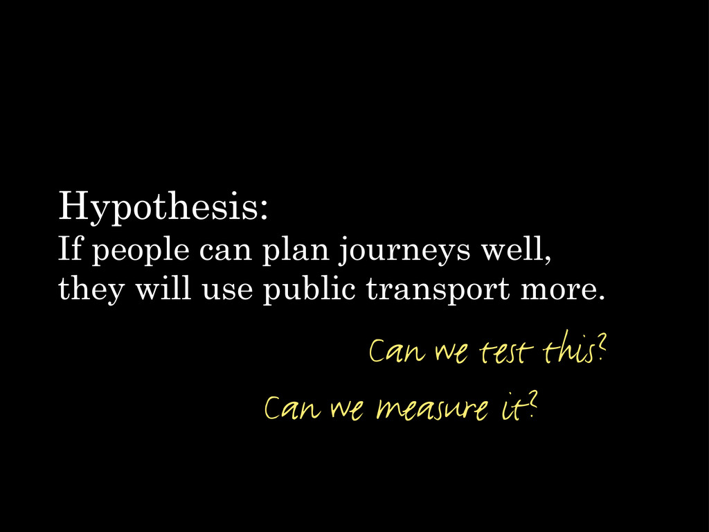 Hypothesis: If people can plan journeys well, t...