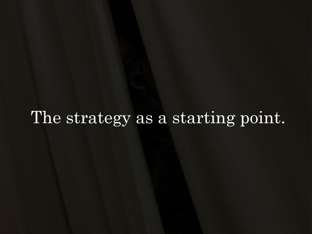 The strategy as a starting point.