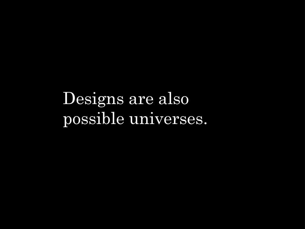 Designs are also possible universes.