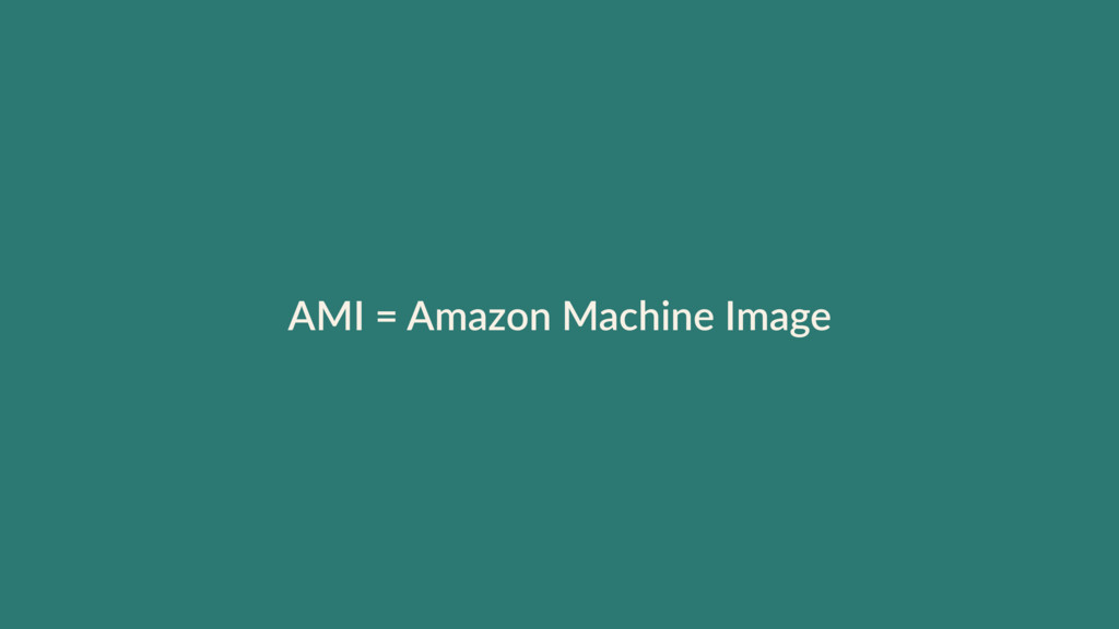 AMI = Amazon Machine Image