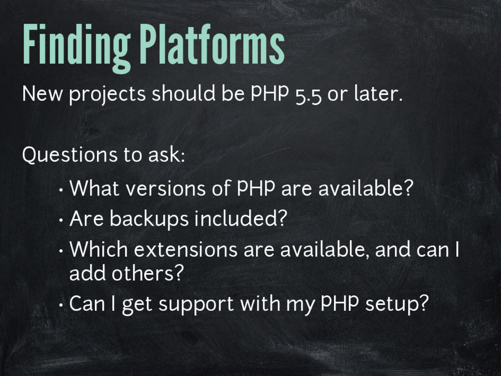 Finding Platforms New projects should be PHP 5....