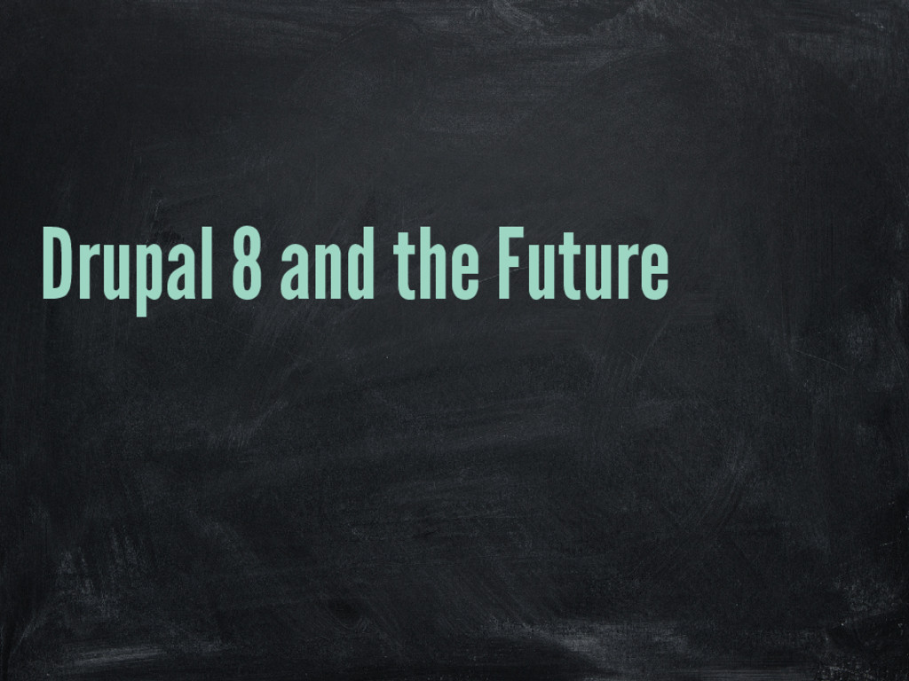 Drupal 8 and the Future