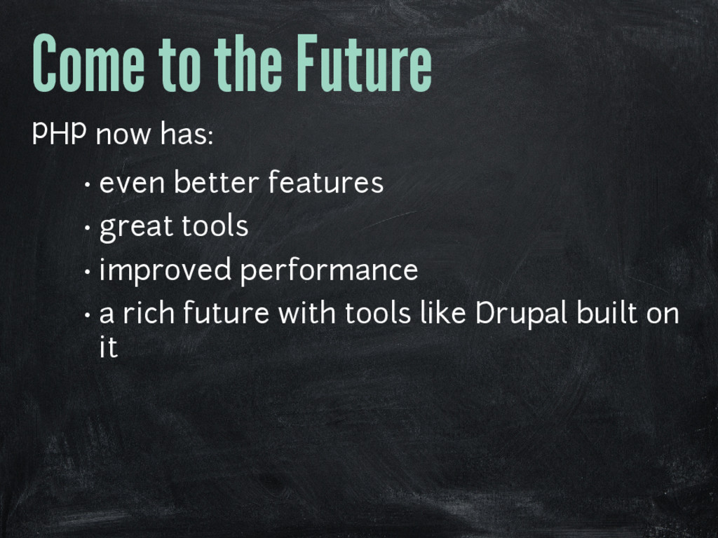Come to the Future PHP now has: • even better f...
