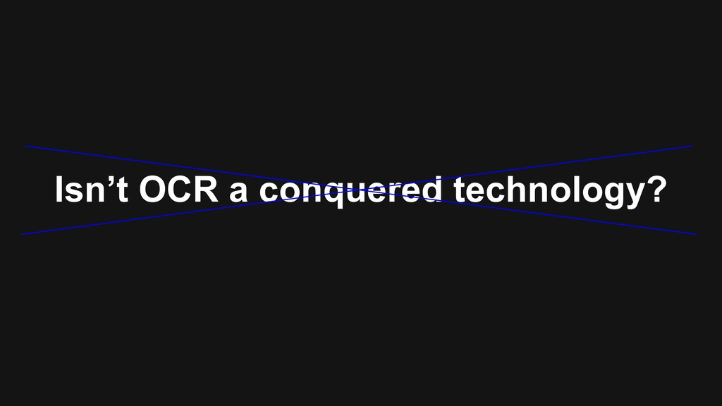 Isn't OCR a conquered technology?