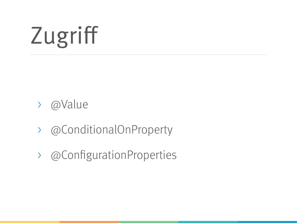Zugriff > @Value > @ConditionalOnProperty > @Co...