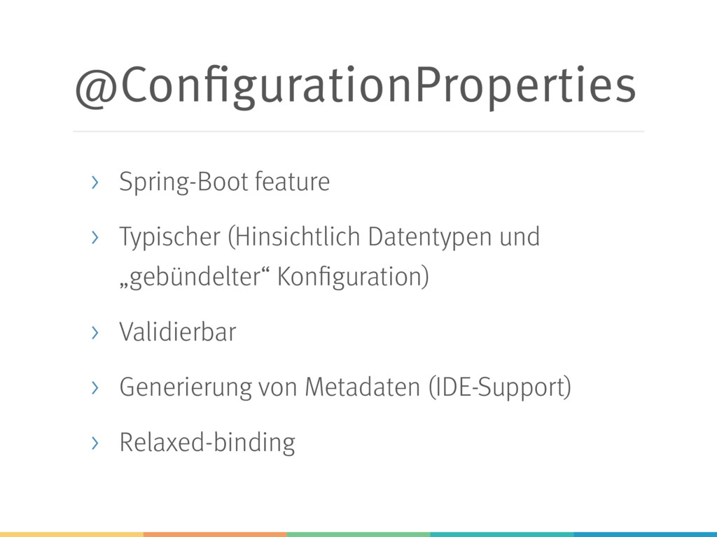 @ConfigurationProperties > Spring-Boot feature ...