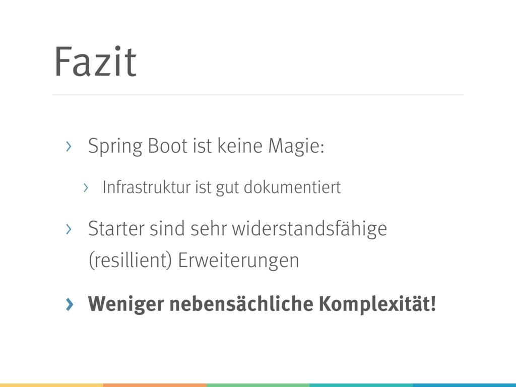Fazit > Spring Boot ist keine Magie: > Infrastr...