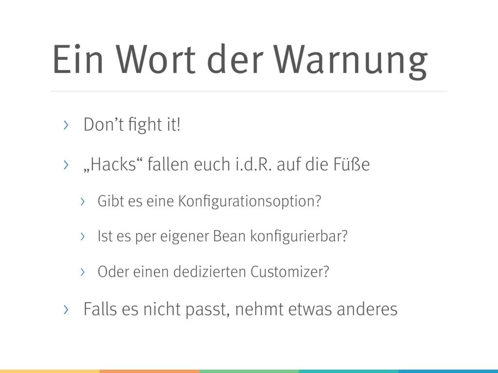 """Ein Wort der Warnung > Don't fight it! > """"Hacks..."""
