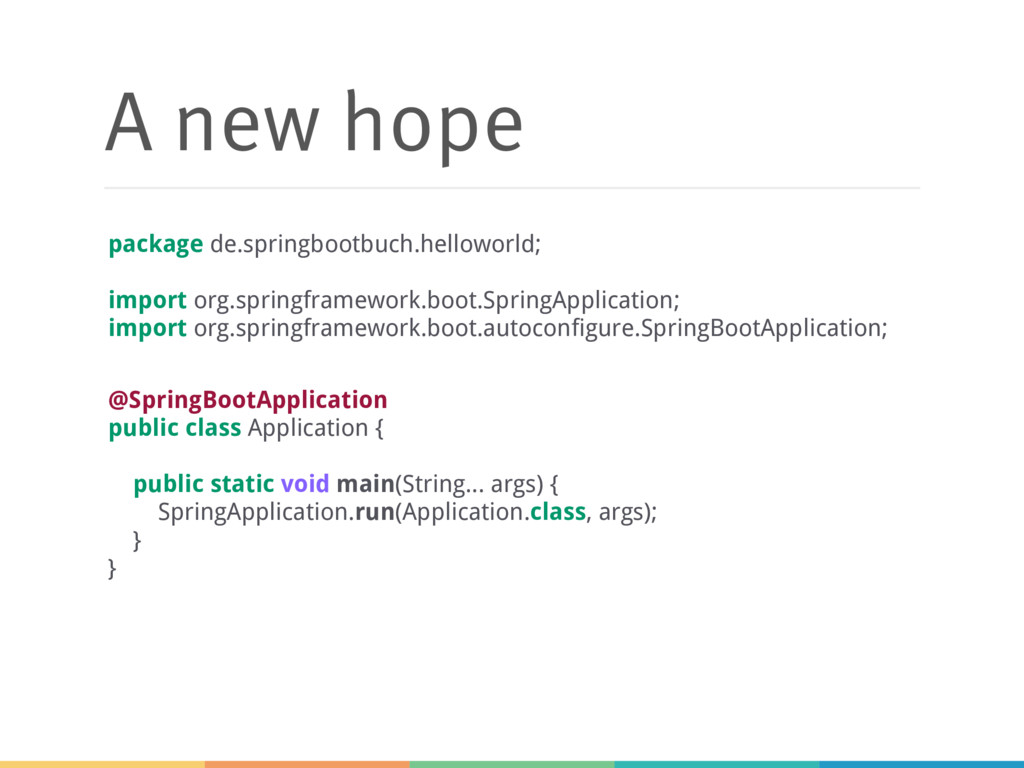 A new hope @SpringBootApplication public class ...