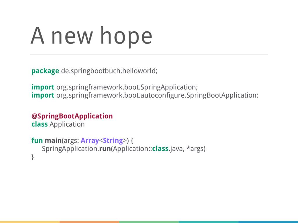 A new hope @SpringBootApplication class Applica...