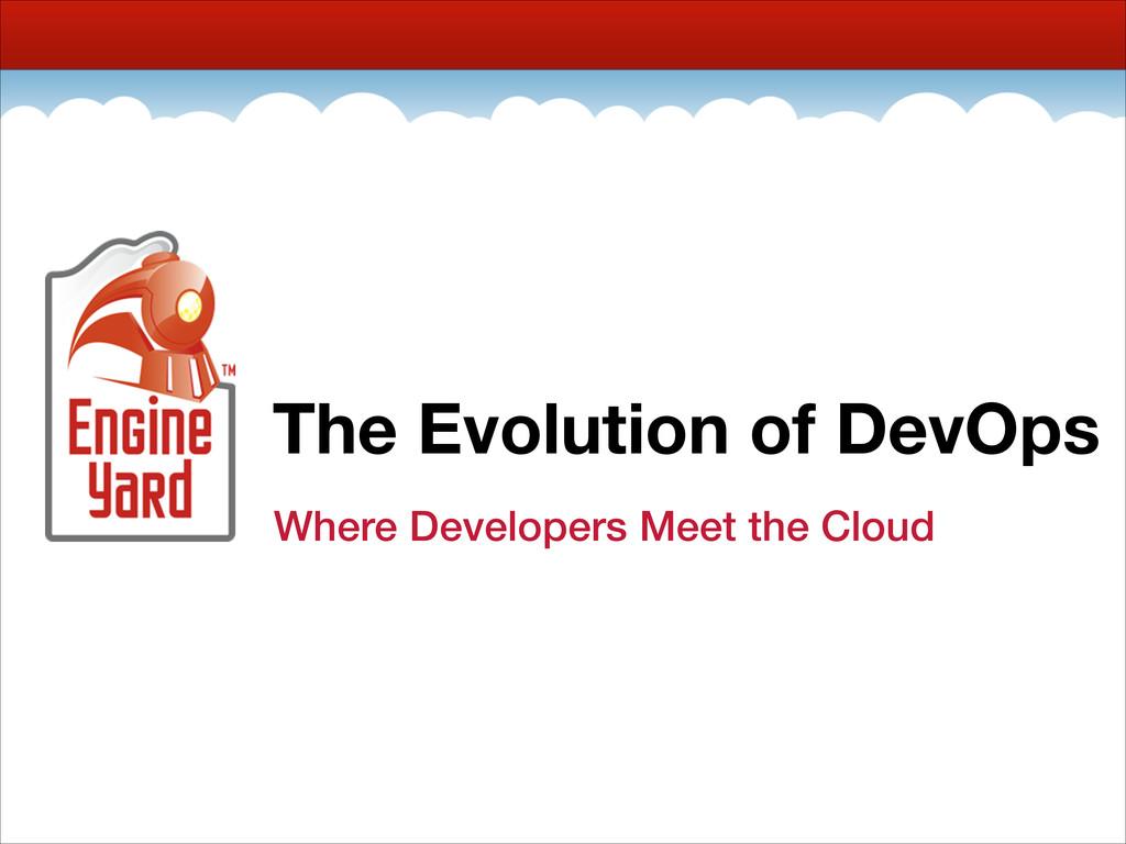 The Evolution of DevOps Where Developers Meet t...