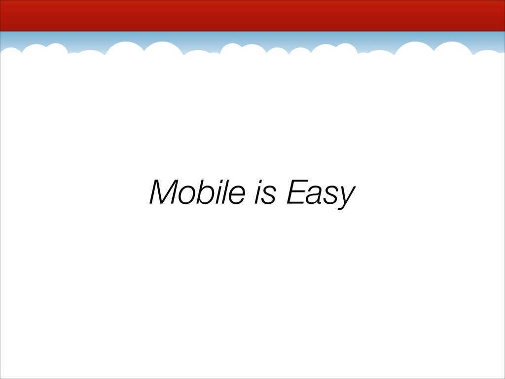 Mobile is Easy