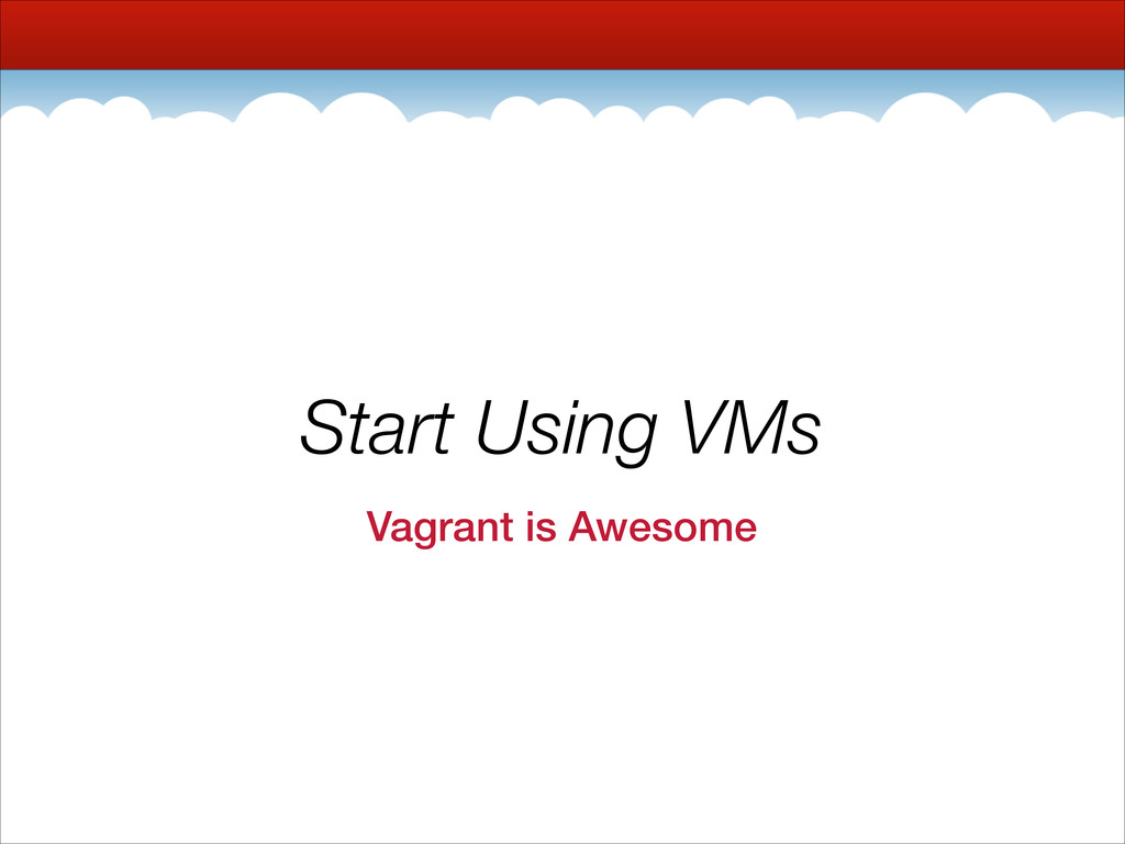 Start Using VMs Vagrant is Awesome