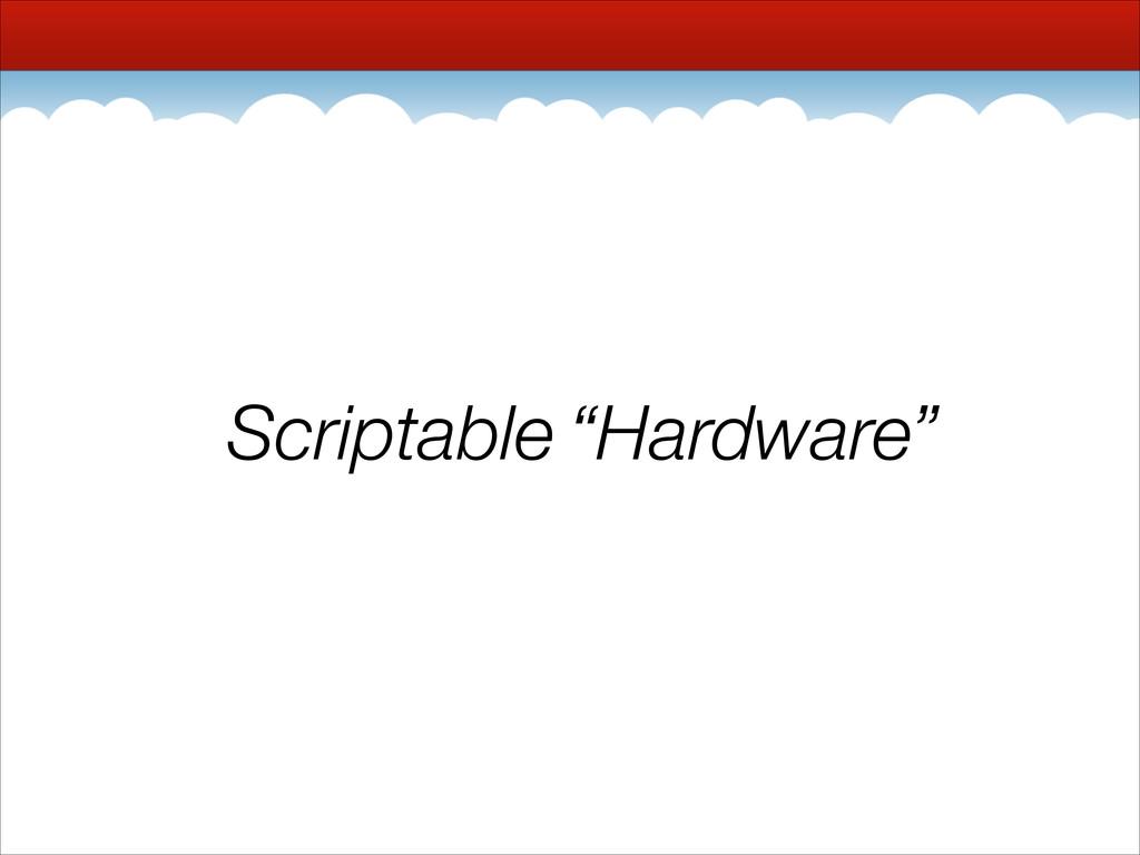 "Scriptable Hardware Scriptable ""Hardware"""