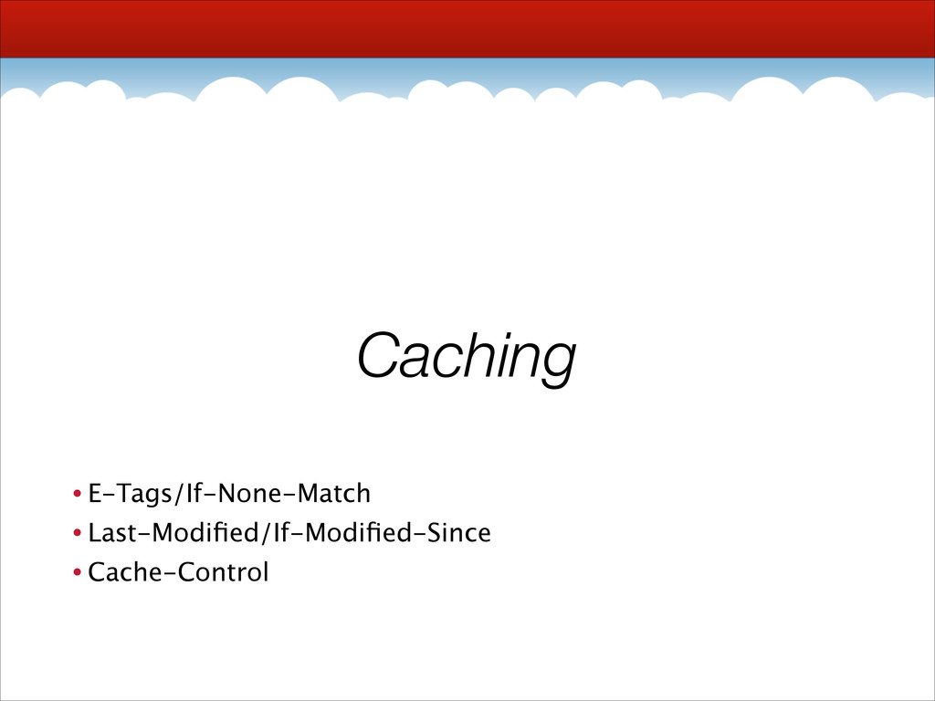 Caching • E-Tags/If-None-Match