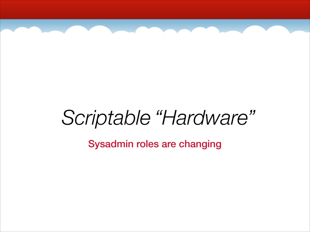 Scriptable Hardware Sysadmin roles are changing...