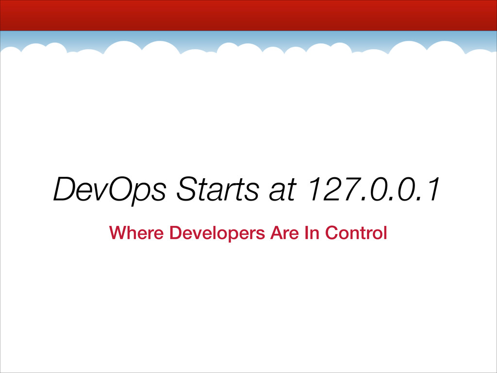DevOps Starts at 127.0.0.1 Where Developers Are...