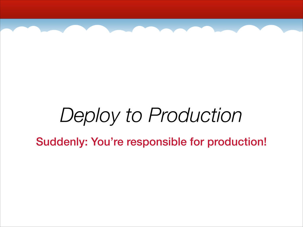 Deploy to Production Suddenly: You're responsib...