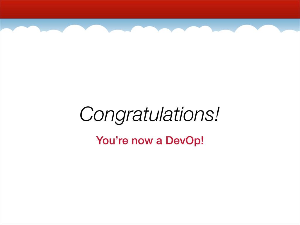 Congratulations! You're now a DevOp!