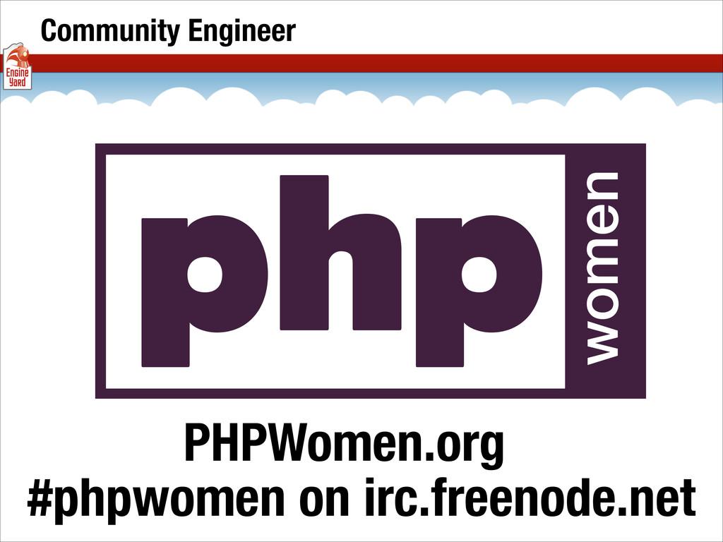 Community Engineer PHPWomen.org #phpwomen on ir...