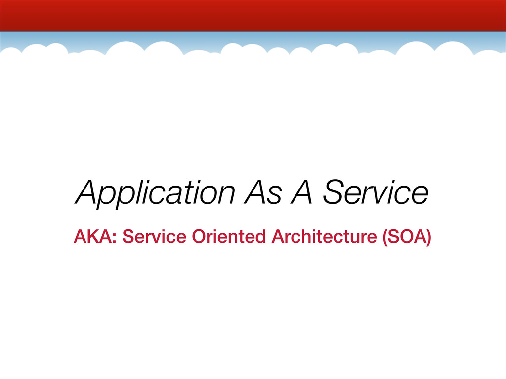 Application As A Service AKA: Service Oriented ...