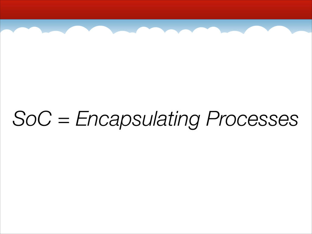 SoC = Encapsulating Processes