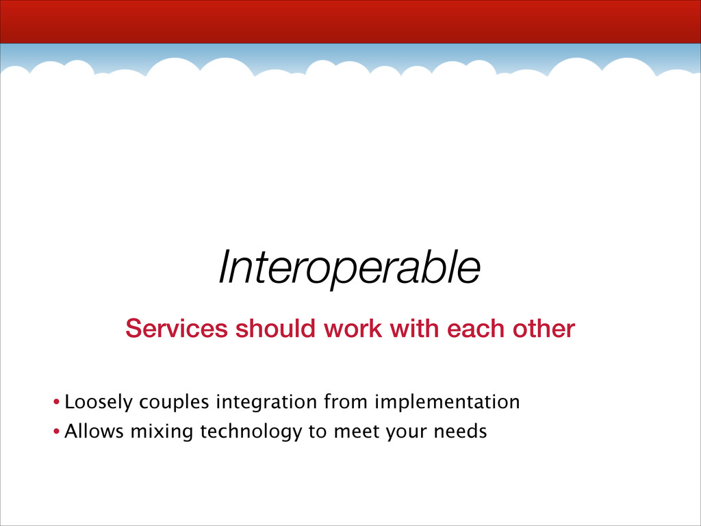 Interoperable Services should work with each ot...