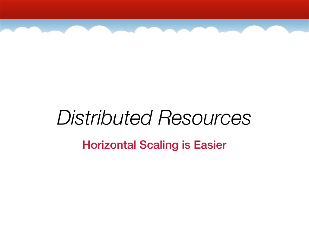 Distributed Resources Horizontal Scaling is Eas...