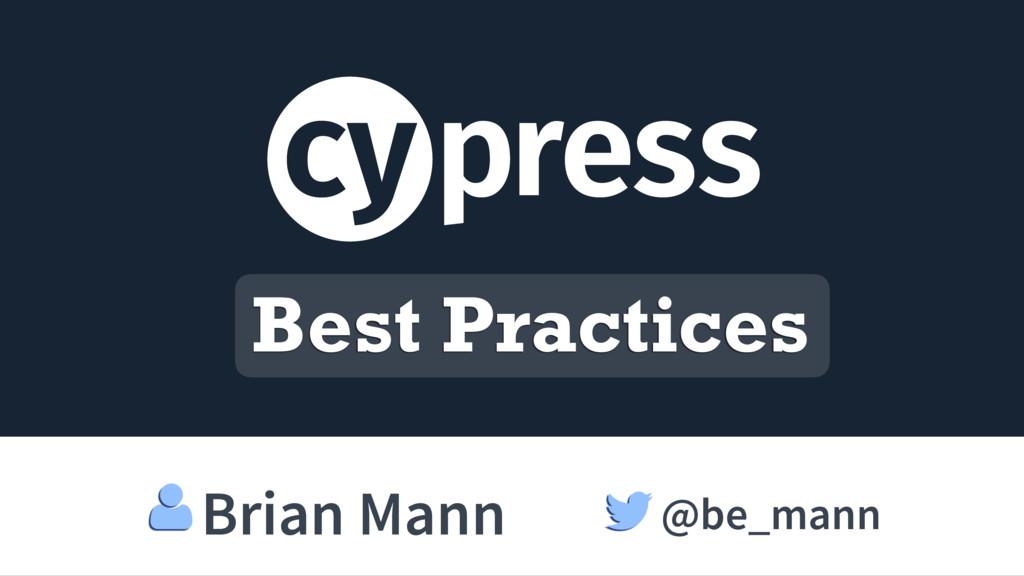 Best Practices @be_mann Brian Mann