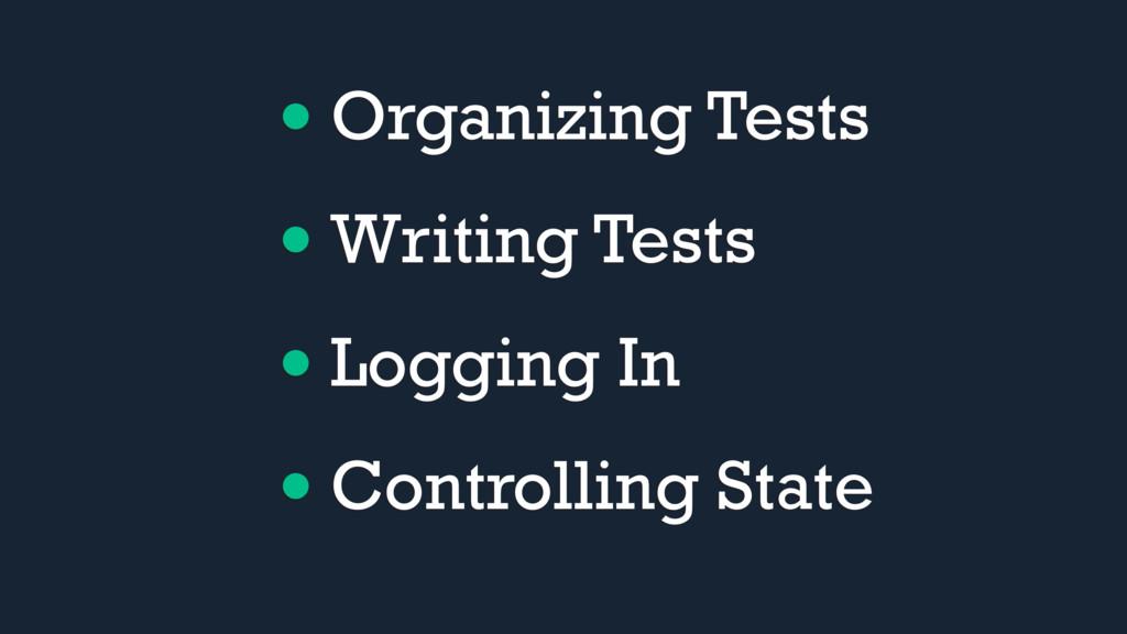 • Organizing Tests • Writing Tests • Logging In...