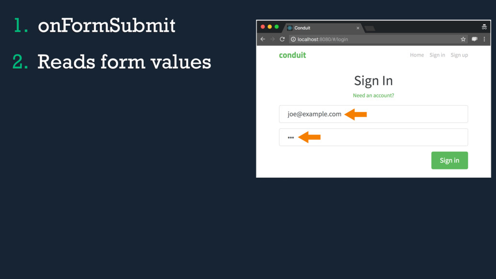 1. onFormSubmit 2. Reads form values