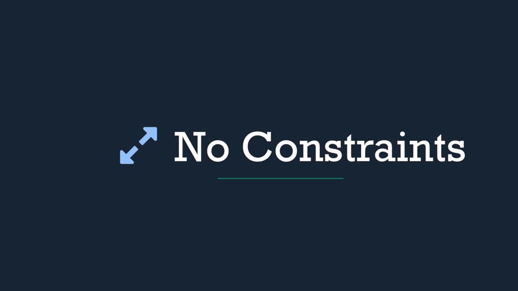No Constraints