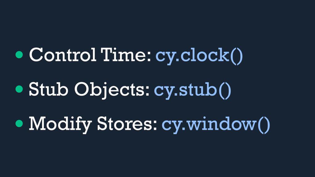 •Control Time: cy.clock() •Stub Objects: cy.stu...