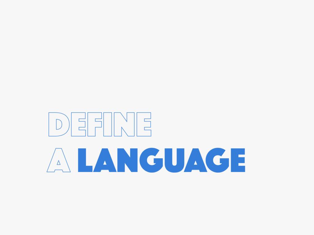 DEFINE A LANGUAGE