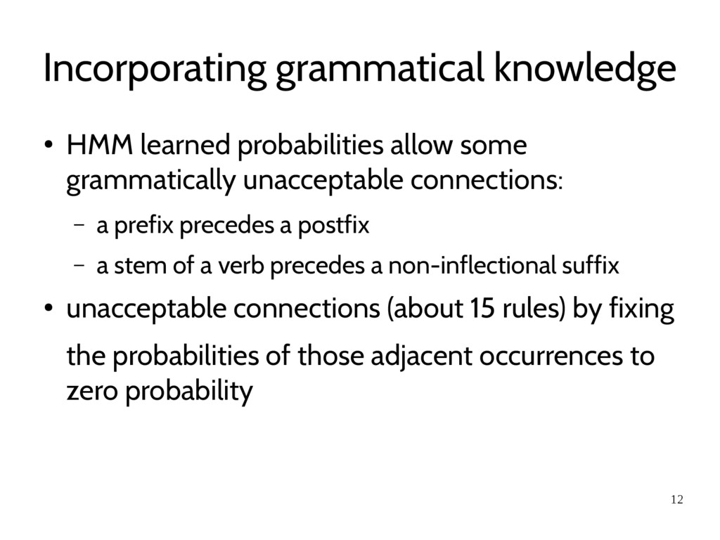 12 Incorporating grammatical knowledge ● HMM le...
