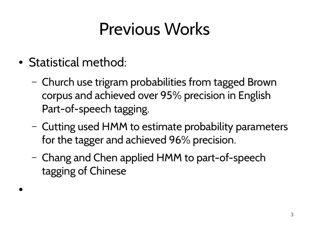 3 Previous Works ● Statistical method: – Church...