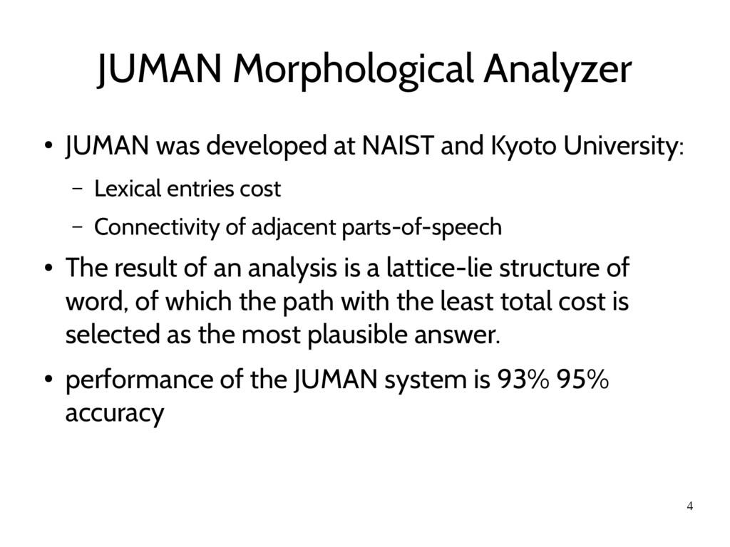4 JUMAN Morphological Analyzer ● JUMAN was deve...