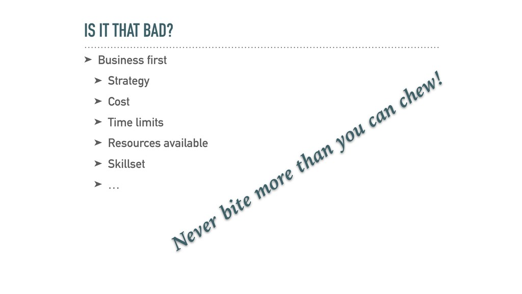IS IT THAT BAD? ➤ Business first ➤ Strategy ➤ C...