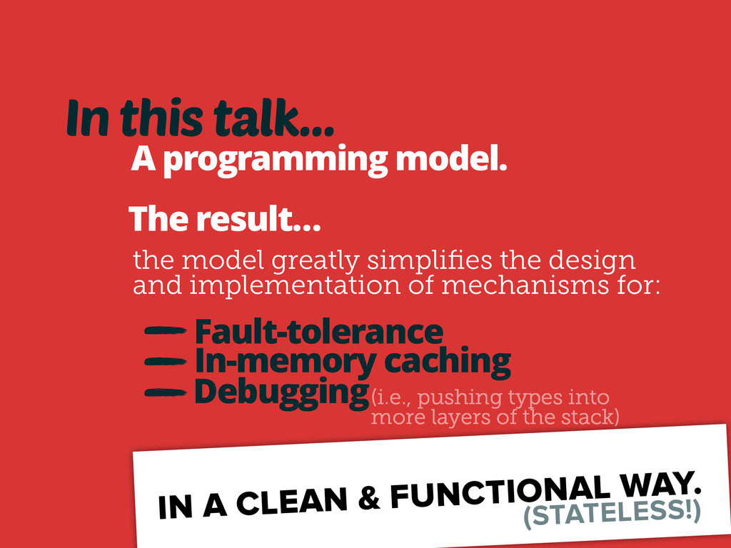 In this talk… A programming model. The result… ...