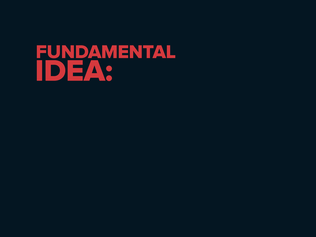 FUNDAMENTAL IDEA: