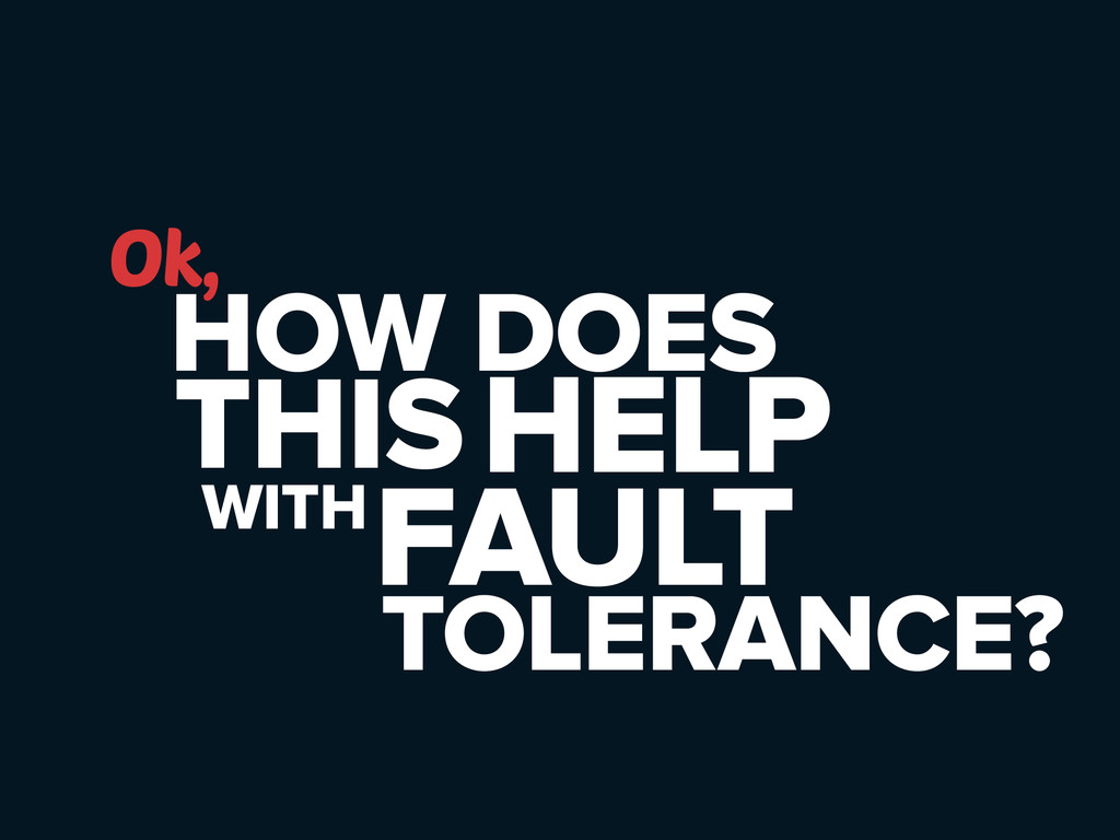 HOW DOES Ok, FAULT TOLERANCE? THISHELP WITH